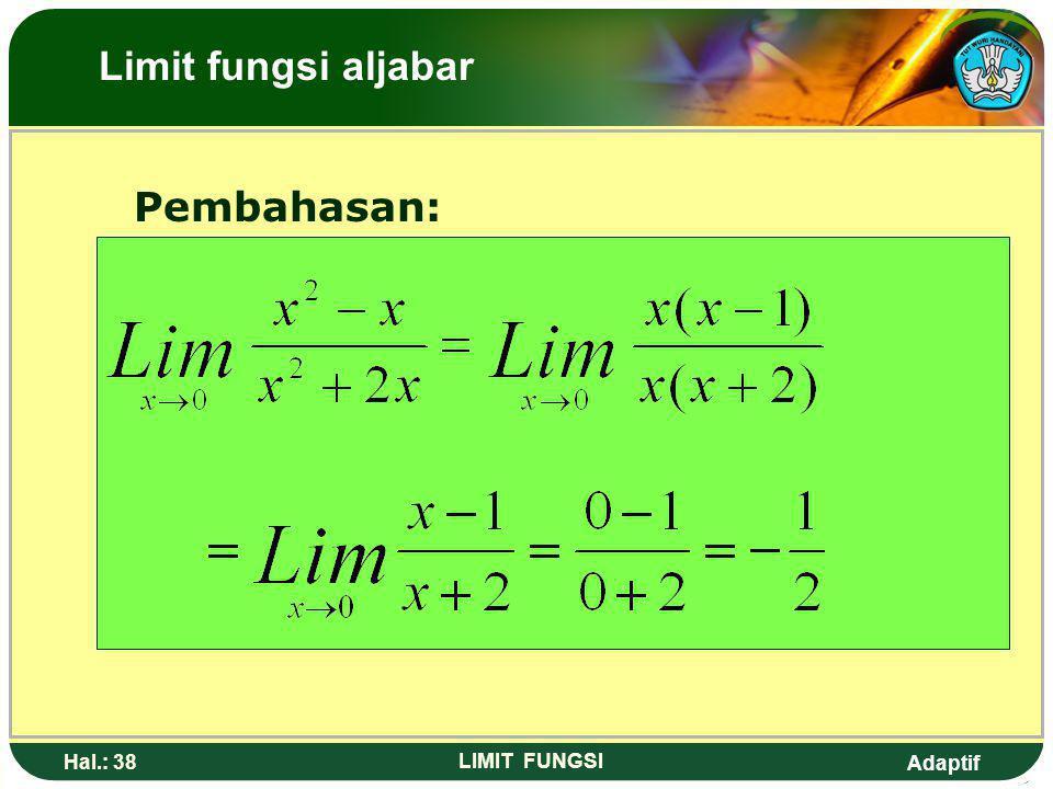 Adaptif Hal.: 37 LIMIT FUNGSI 9. Nilai dari adalah…. a. -~d. 0 b. -2 c. e. LIMIT FUNGSI ALJABAR