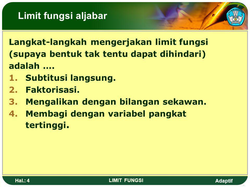 Adaptif Hal.: 3 LIMIT FUNGSI Limit fungsi: Suatu limit f(x) dikatakan mendekati a {f(x) a} sebagai suatu limit. Bila x mendekati a {x a} Dinotasikan L
