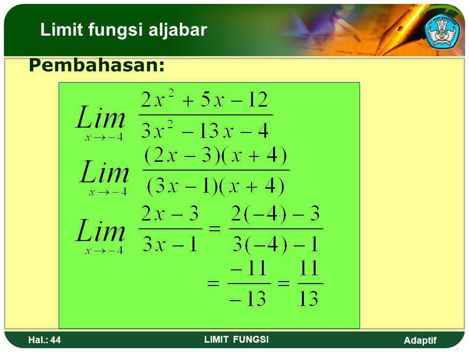 Adaptif Hal.: 43 LIMIT FUNGSI 11. Nilai dari adalah…. Limit fungsi aljabar