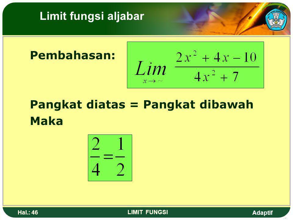 Adaptif Hal.: 45 LIMIT FUNGSI 12. Nilai dari adalah…. a. d. -1 b. 0e. -6 c. Limit fungsi aljabar