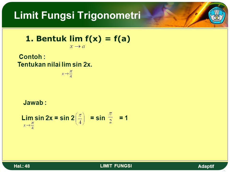 Adaptif Hal.: 47 LIMIT FUNGSI 12. Nilai dari adalah…. a. d. -1 b. 0e. -6 c. Limit fungsi aljabar