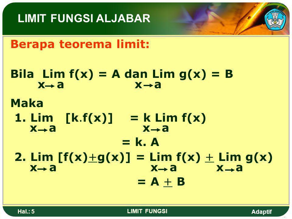 Adaptif Hal.: 4 LIMIT FUNGSI Langkat-langkah mengerjakan limit fungsi (supaya bentuk tak tentu dapat dihindari) adalah …. 1.Subtitusi langsung. 2.Fakt