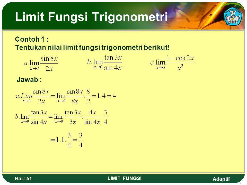 Adaptif Hal.: 50 LIMIT FUNGSI Limit Fungsi Trigonometri 3. Bentuk atau Catatan : 1. 2. Secara umum