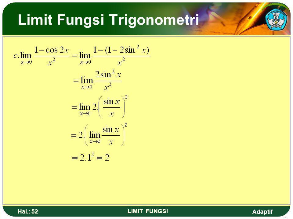 Adaptif Hal.: 51 LIMIT FUNGSI Limit Fungsi Trigonometri Contoh 1 : Tentukan nilai limit fungsi trigonometri berikut! Jawab :