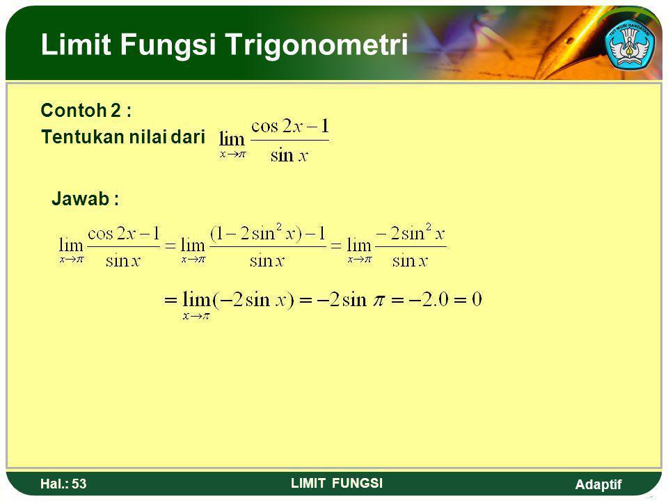Adaptif Hal.: 52 LIMIT FUNGSI Limit Fungsi Trigonometri
