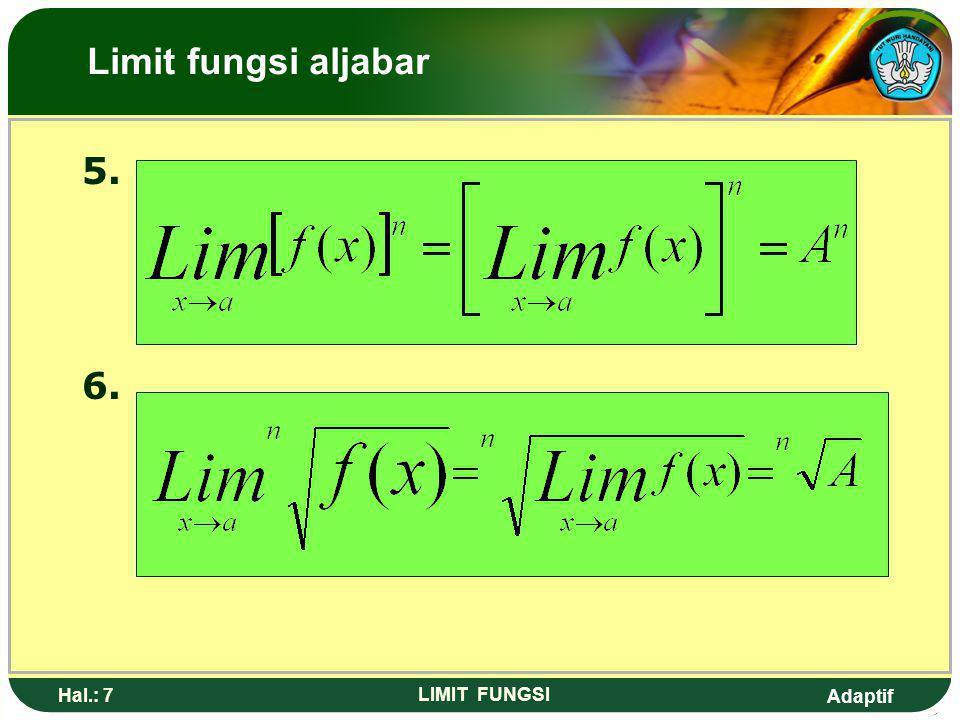 Adaptif Hal.: 6 LIMIT FUNGSI Limit fungsi aljabar 3. Lim {f(x) x g(x)} x a x a = Lim f(x) x Lim g(x) x a x a = A x B 4.