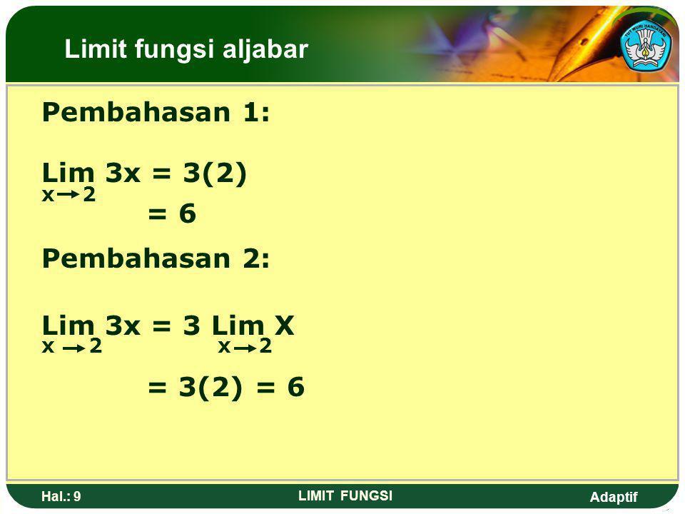 Adaptif Hal.: 8 LIMIT FUNGSI Soal latihan: 1.Nilai dari Lim 3x adalah…. x 2 a. 1 b. 2 c. 3 d. 4 e. 6 Limit fungsi aljabar