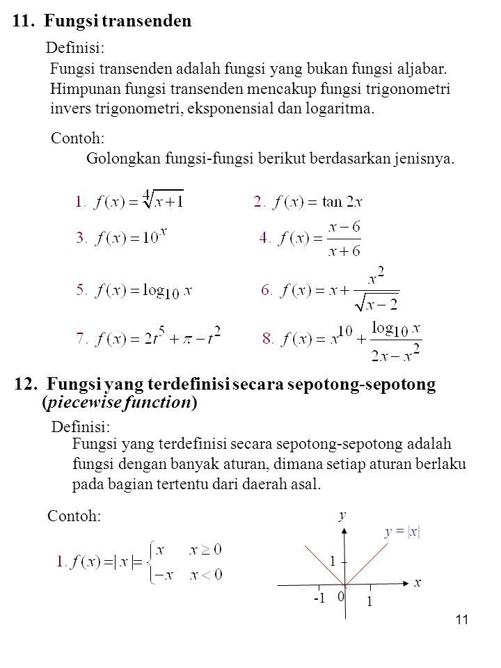 11 Contoh: Golongkan fungsi-fungsi berikut berdasarkan jenisnya. 11. Fungsi transenden Definisi: Fungsi transenden adalah fungsi yang bukan fungsi alj