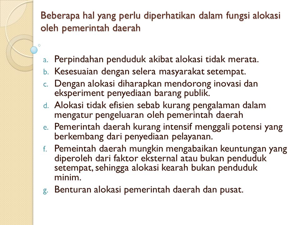 Beberapa hal yang perlu diperhatikan dalam fungsi alokasi oleh pemerintah daerah a. Perpindahan penduduk akibat alokasi tidak merata. b. Kesesuaian de