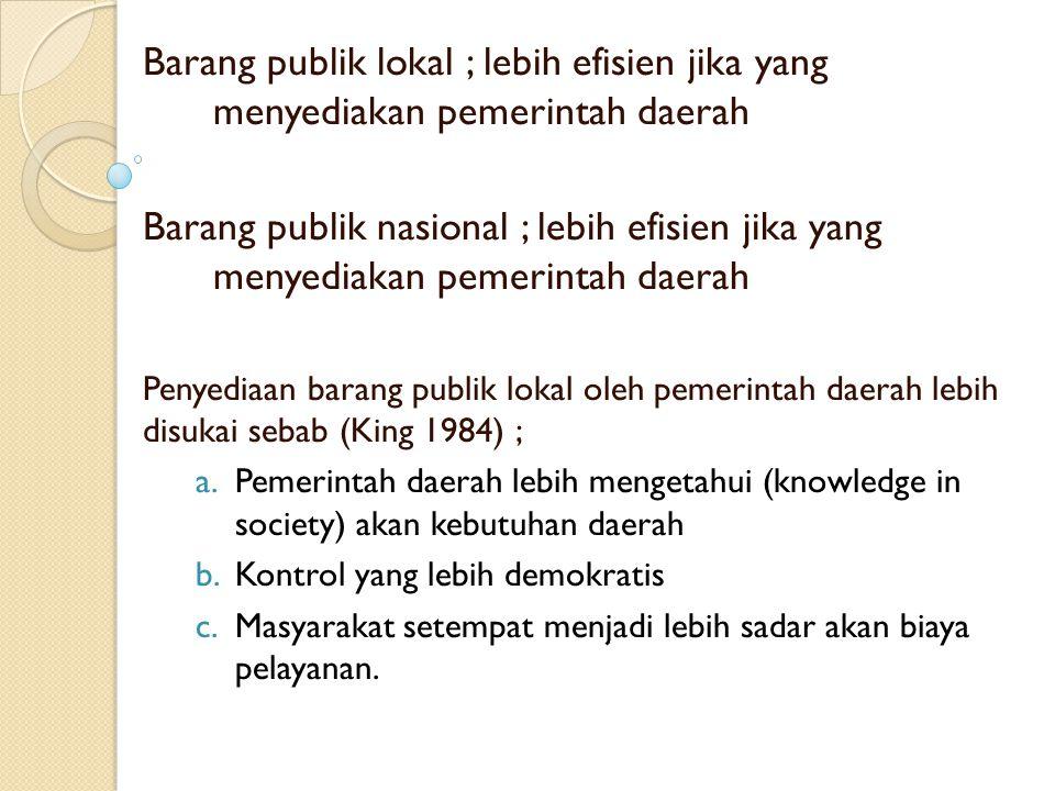 Barang publik lokal ; lebih efisien jika yang menyediakan pemerintah daerah Barang publik nasional ; lebih efisien jika yang menyediakan pemerintah da