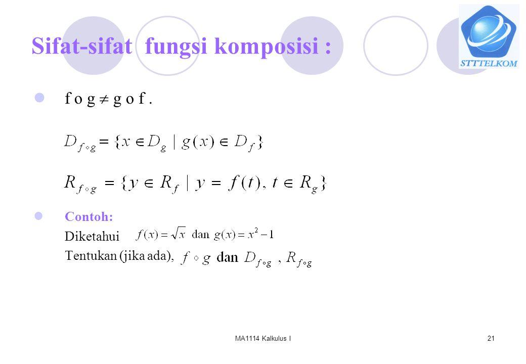 MA1114 Kalkulus I21 Sifat-sifat fungsi komposisi : f o g  g o f. Contoh: Diketahui Tentukan (jika ada),