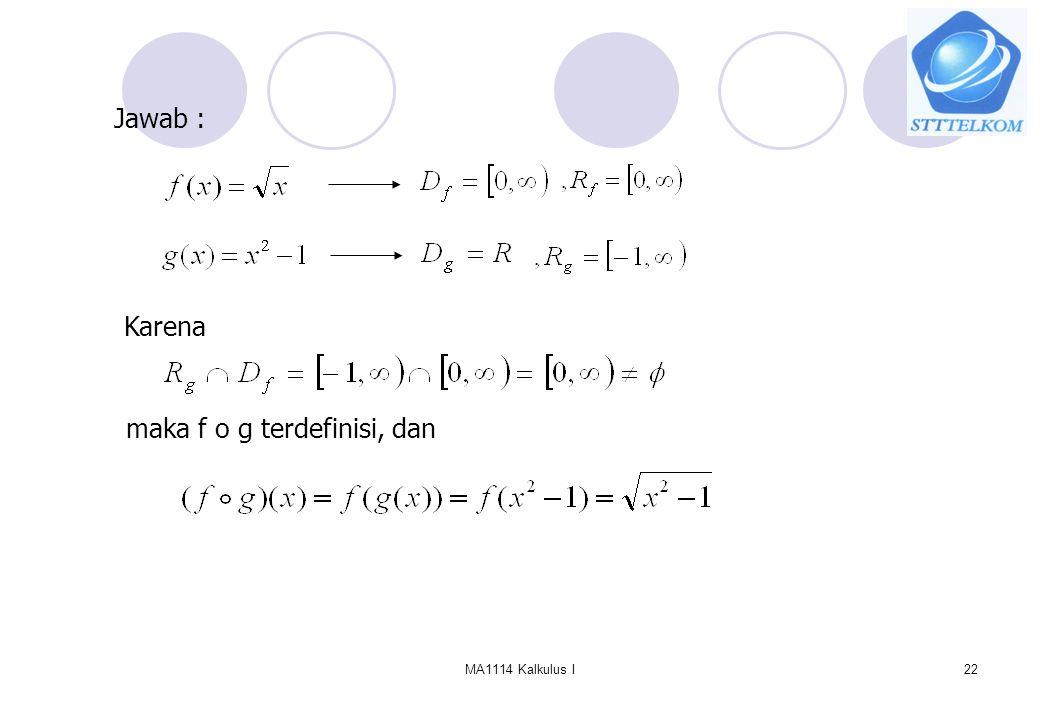 MA1114 Kalkulus I22 Jawab : maka f o g terdefinisi, dan Karena