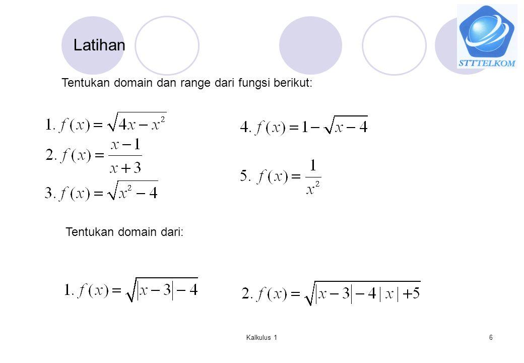 Kalkulus 16 Latihan Tentukan domain dan range dari fungsi berikut: Tentukan domain dari: