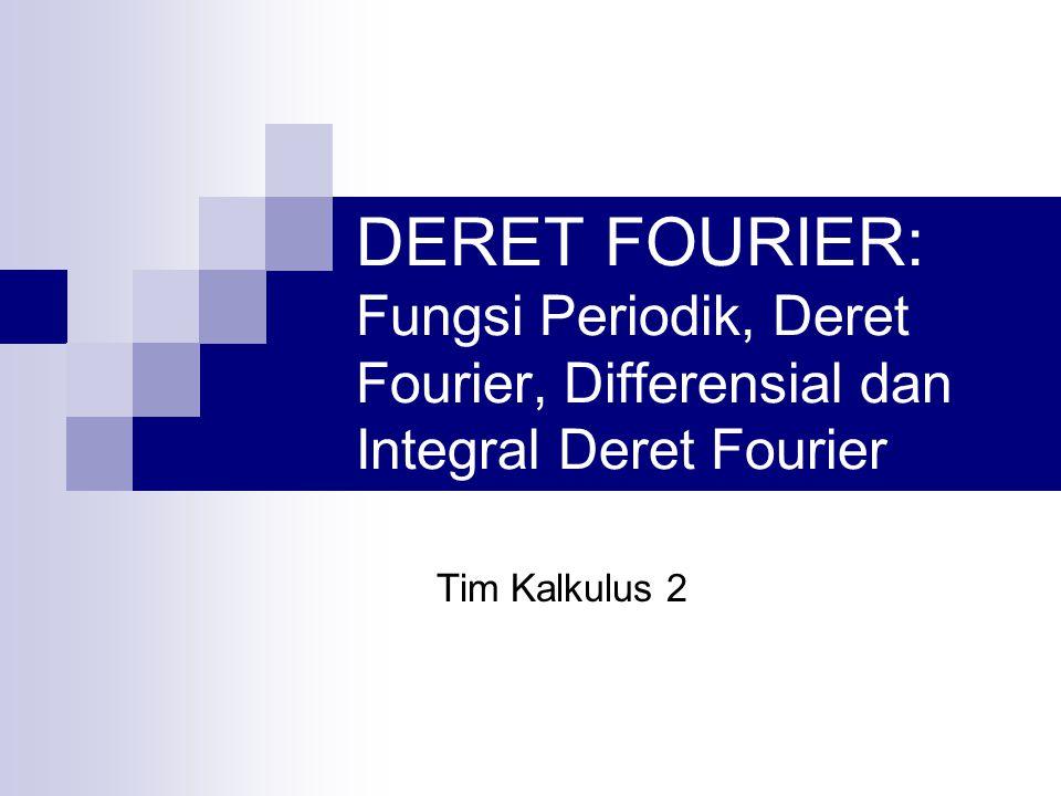 Contoh: Tentukan deret Fourier dari dan bagaimanakah f(x) harus ditentukan pada x=-5; x=0 dan x=5 agar deret Fourier tersebut konvergen ke f(x) pada interval (-5,5)