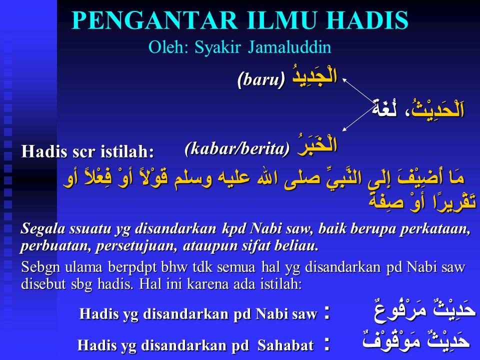 1 PENGANTAR ILMU HADIS Oleh: Syakir Jamaluddin الْجَدِيدُ (baru) الْجَدِيدُ (baru) اَلْحَدِيْثُ، لُغَةً الْخَبَرُ (kabar/berita) الْخَبَرُ (kabar/beri