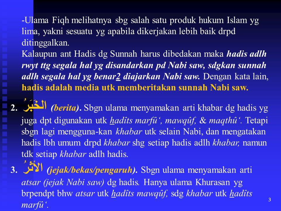 4 Ada istilah selain hadis Nabi (hadis Nabawi) yi: hadis Qudsiy/hds Ilâhiy/Rabbani.