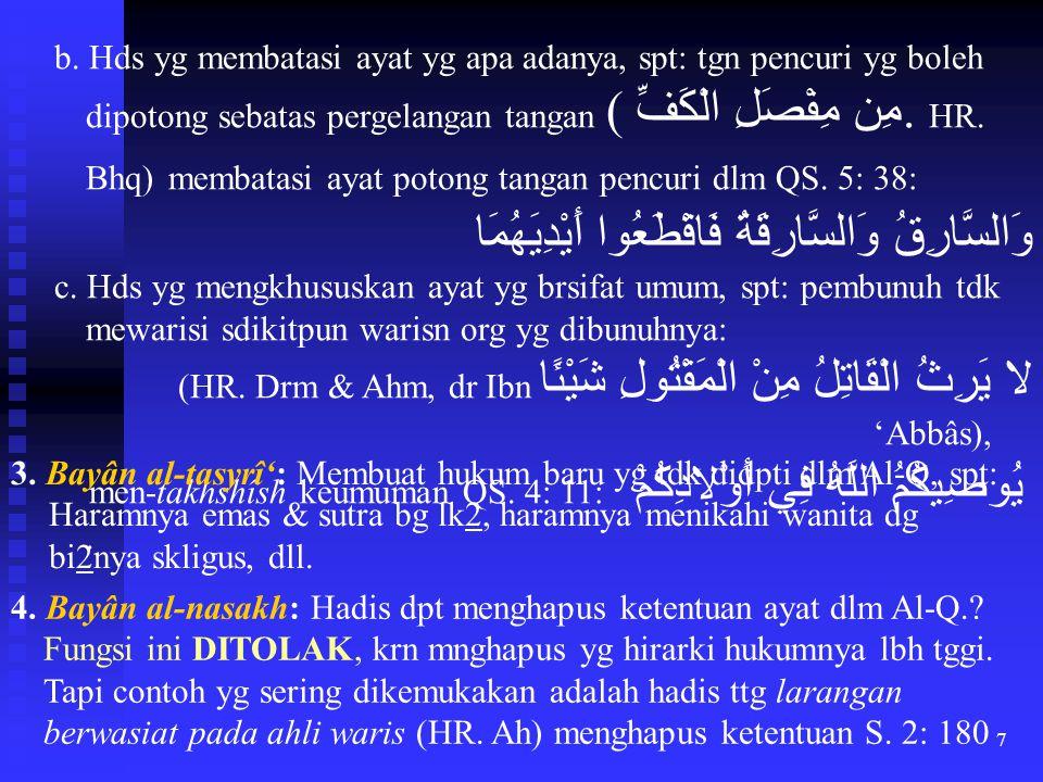 7 b. Hds yg membatasi ayat yg apa adanya, spt: tgn pencuri yg boleh dipotong sebatas pergelangan tangan ( مِن مِفْصَلِ الْكَفِّ. HR. Bhq) membatasi ay