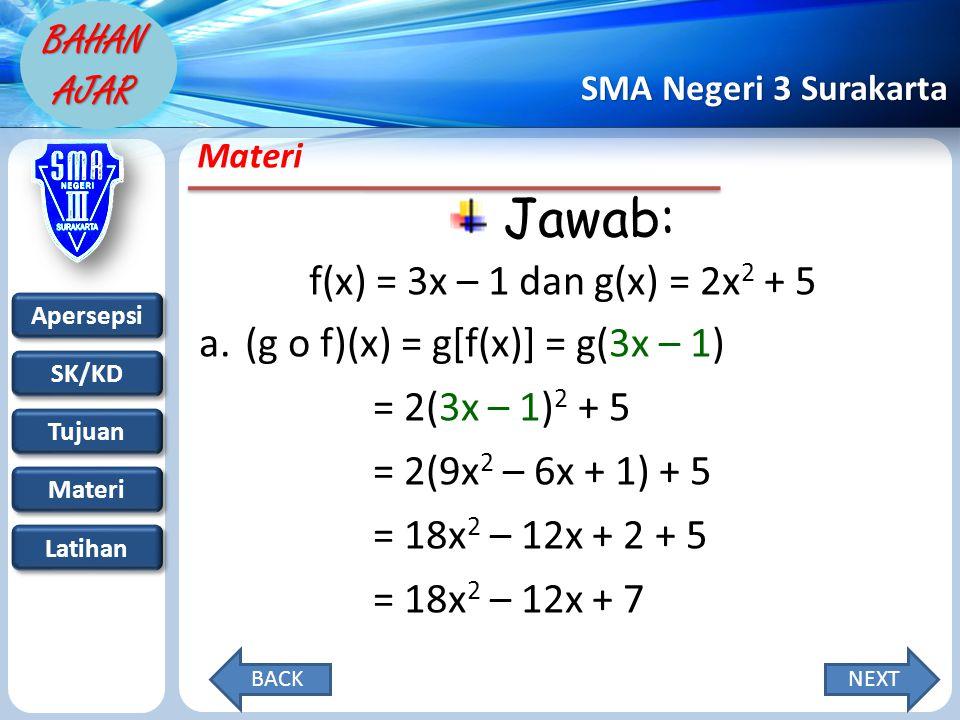 Apersepsi SK/KD Tujuan Materi Latihan SMA Negeri 3 Surakarta BAHAN AJAR Materi Jawab: f(x) = 3x – 1 dan g(x) = 2x 2 + 5 a.