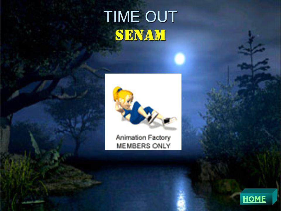 TIME OUT SENAM