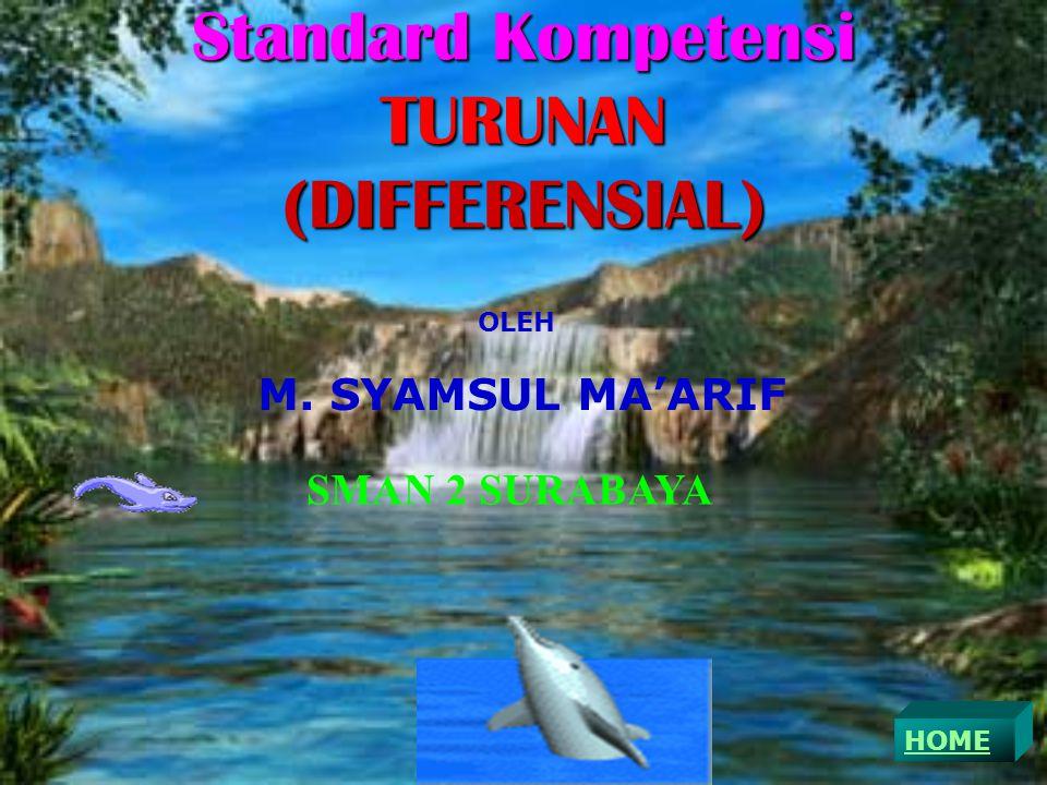 Standard Kompetensi TURUNAN (DIFFERENSIAL) HOME OLEH M. SYAMSUL MA'ARIF SMAN 2 SURABAYA