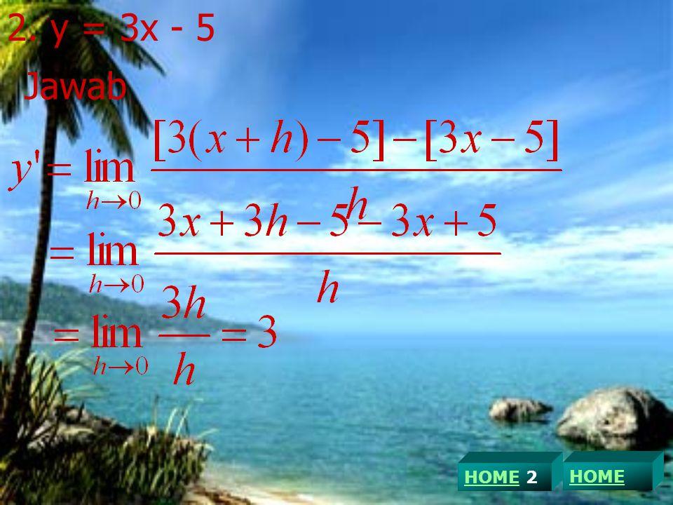 2. y = 3x - 5 Jawab HOME 2