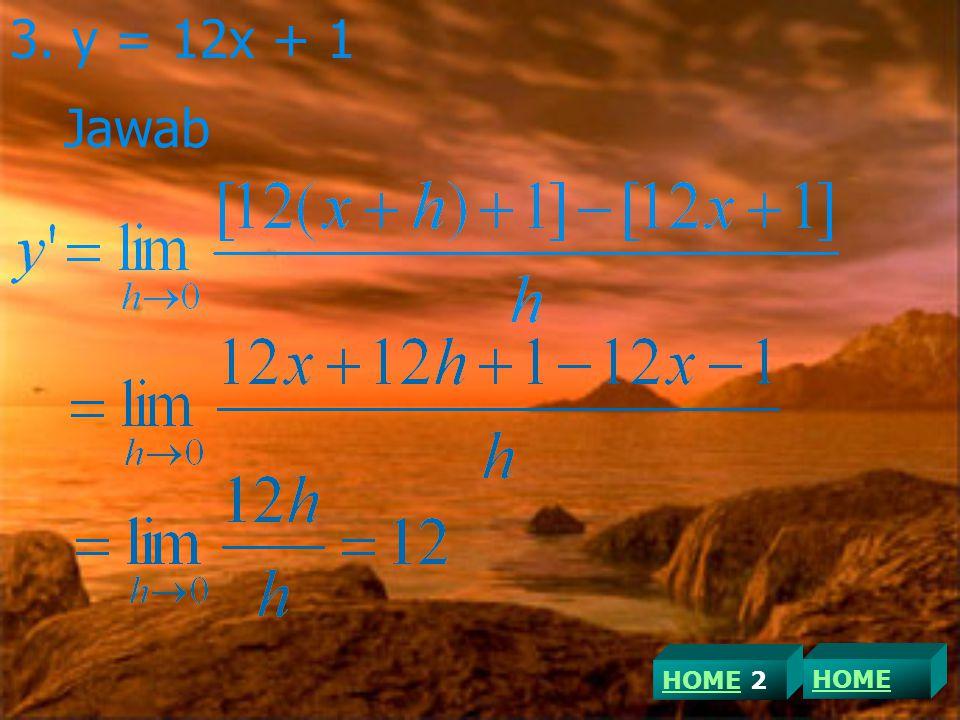 3. y = 12x + 1 Jawab HOME 2