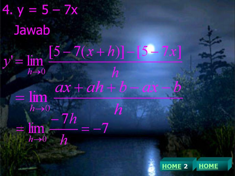 4. y = 5 – 7x Jawab HOME 2