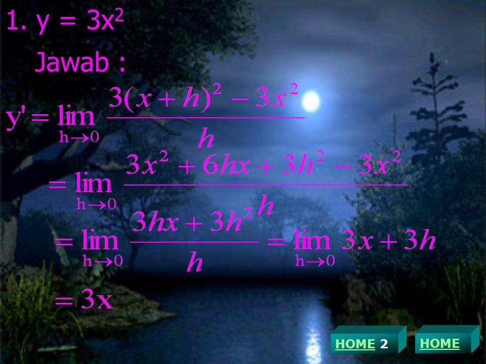 1. y = 3x 2 Jawab : HOME 2