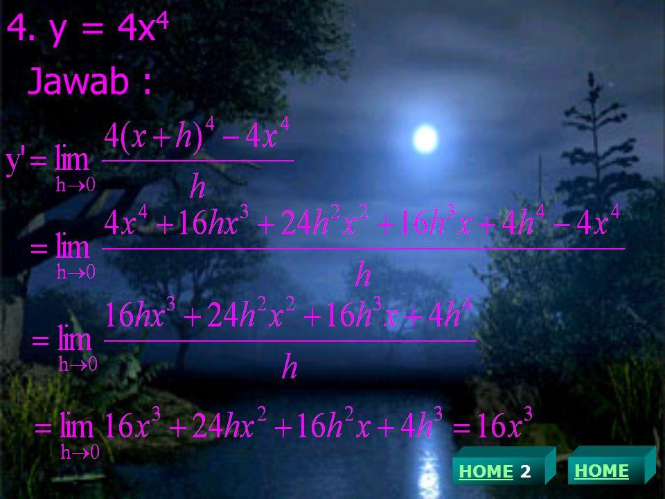 4. y = 4x 4 Jawab : HOME 2
