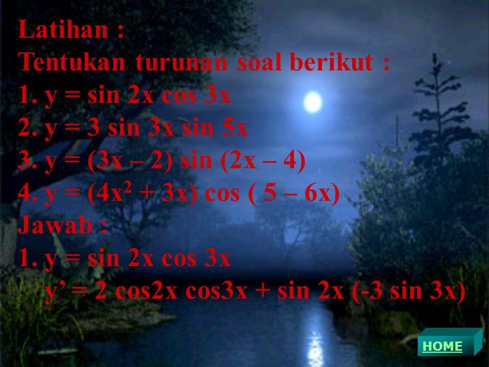 Latihan : Tentukan turunan soal berikut : 1.y = sin 2x cos 3x 2.