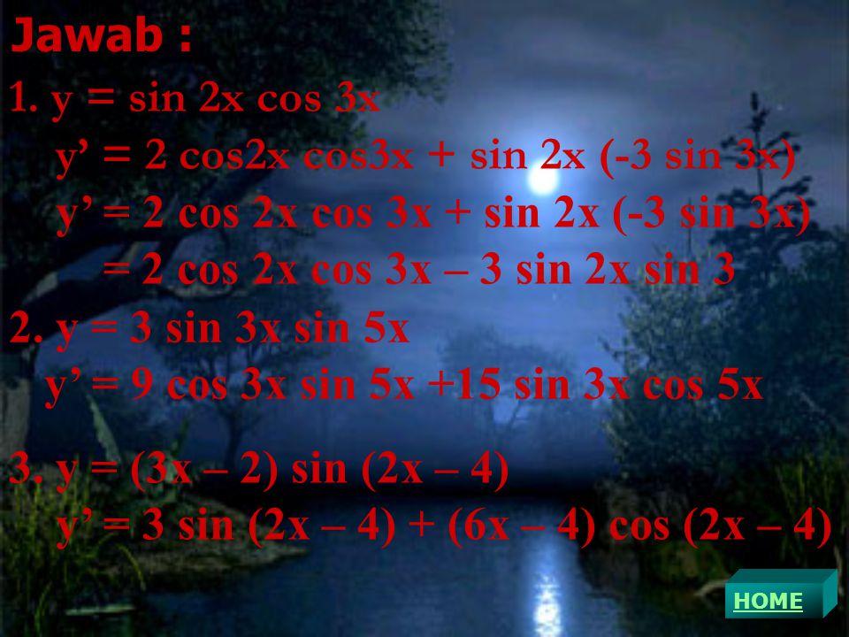 1. y = sin 2x cos 3x y' = 2 cos2x cos3x + sin 2x (-3 sin 3x) y' = 2 cos 2x cos 3x + sin 2x (-3 sin 3x) = 2 cos 2x cos 3x – 3 sin 2x sin 3 2. y = 3 sin