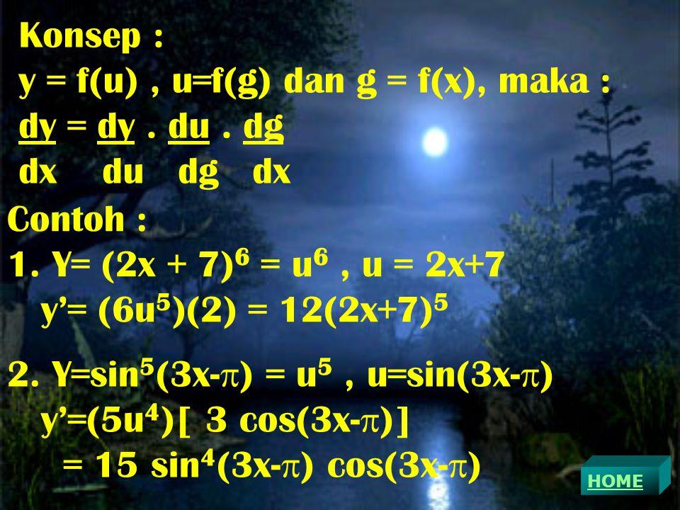 Konsep : y = f(u), u=f(g) dan g = f(x), maka : dy = dy.