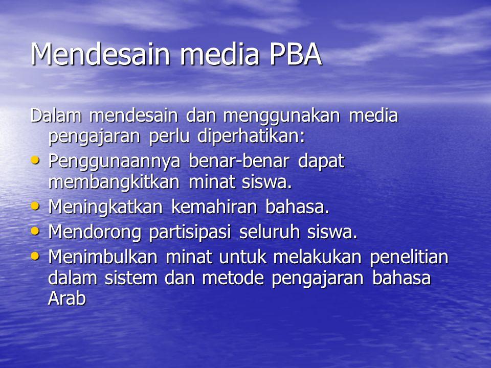 Mendesain media PBA Dalam mendesain dan menggunakan media pengajaran perlu diperhatikan: Penggunaannya benar-benar dapat membangkitkan minat siswa. Pe