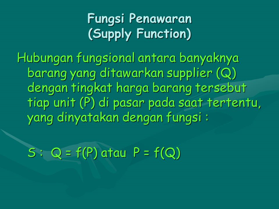 Grafik Fungsi Permintaan P Q D : P=f(Q) atau Q=f(P) Q Fungsi Linear Fungsi Kuadrat D : P=f(Q) atau Q=f(P)
