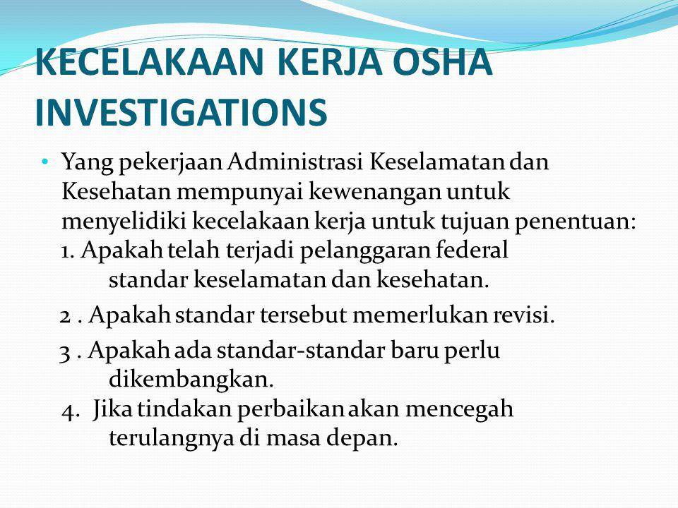 KECELAKAAN KERJA OSHA INVESTIGATIONS Yang pekerjaan Administrasi Keselamatan dan Kesehatan mempunyai kewenangan untuk menyelidiki kecelakaan kerja untuk tujuan penentuan: 1.