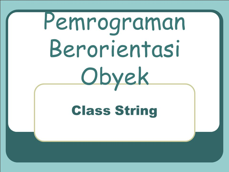 Pemrograman Berorientasi Obyek Class String