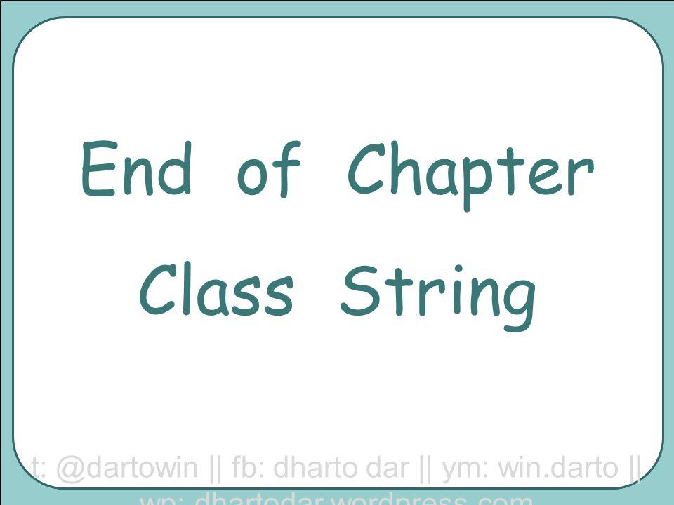 End of Chapter Class String t: @dartowin || fb: dharto dar || ym: win.darto || wp: dhartodar.wordpress.com