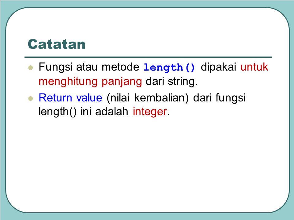 Catatan Fungsi atau metode length() dipakai untuk menghitung panjang dari string. Return value (nilai kembalian) dari fungsi length() ini adalah integ
