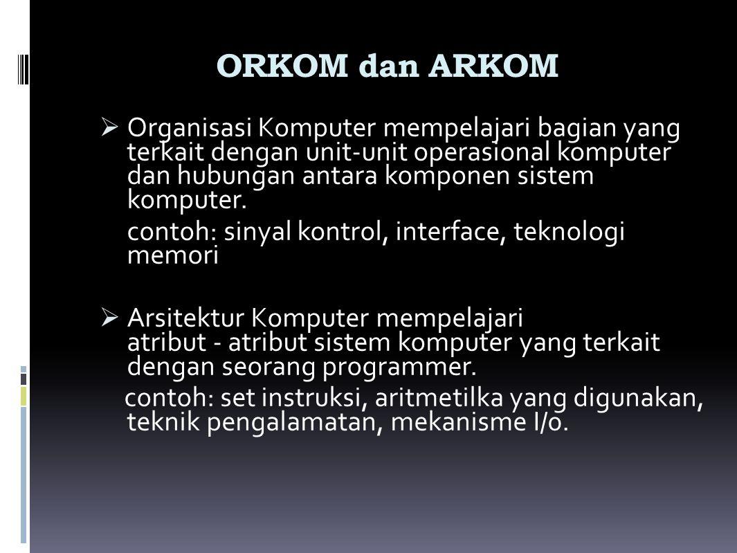 ORKOM dan ARKOM  Organisasi Komputer mempelajari bagian yang terkait dengan unit ‑ unit operasional komputer dan hubungan antara komponen sistem komp