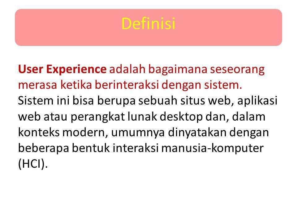 User Experience adalah bagaimana seseorang merasa ketika berinteraksi dengan sistem. Sistem ini bisa berupa sebuah situs web, aplikasi web atau perang