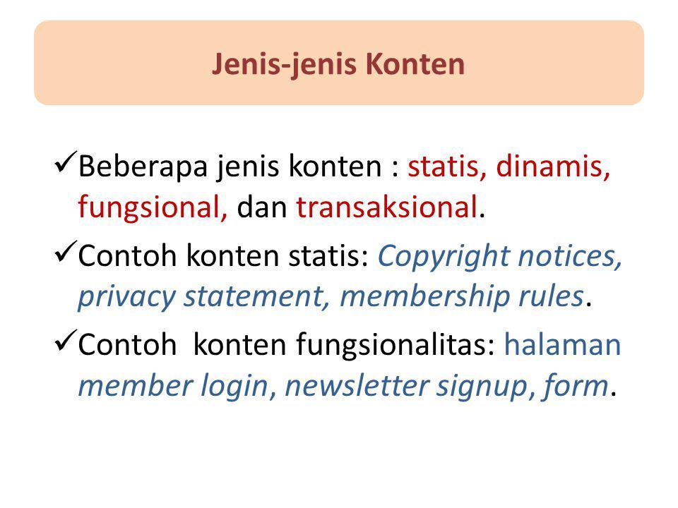 Beberapa jenis konten : statis, dinamis, fungsional, dan transaksional. Contoh konten statis: Copyright notices, privacy statement, membership rules.
