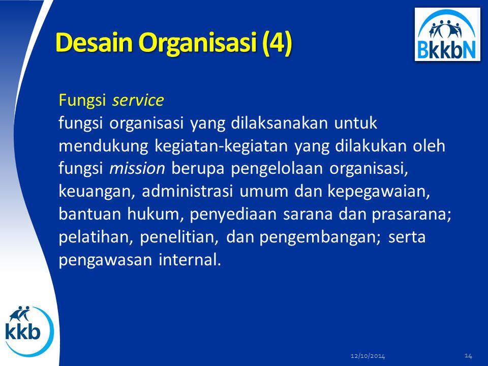Desain Organisasi (4) Fungsi service fungsi organisasi yang dilaksanakan untuk mendukung kegiatan-kegiatan yang dilakukan oleh fungsi mission berupa p