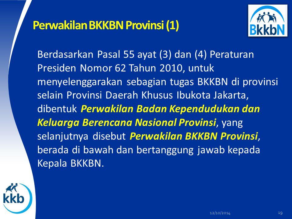 Perwakilan BKKBN Provinsi (1) Berdasarkan Pasal 55 ayat (3) dan (4) Peraturan Presiden Nomor 62 Tahun 2010, untuk menyelenggarakan sebagian tugas BKKBN di provinsi selain Provinsi Daerah Khusus Ibukota Jakarta, dibentuk Perwakilan Badan Kependudukan dan Keluarga Berencana Nasional Provinsi, yang selanjutnya disebut Perwakilan BKKBN Provinsi, berada di bawah dan bertanggung jawab kepada Kepala BKKBN.