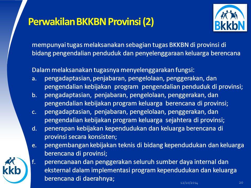 Perwakilan BKKBN Provinsi (2) mempunyai tugas melaksanakan sebagian tugas BKKBN di provinsi di bidang pengendalian penduduk dan penyelenggaraan keluarga berencana Dalam melaksanakan tugasnya menyelenggarakan fungsi: a.