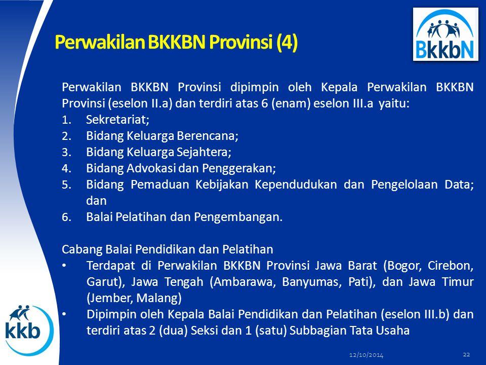 Perwakilan BKKBN Provinsi (4) Perwakilan BKKBN Provinsi dipimpin oleh Kepala Perwakilan BKKBN Provinsi (eselon II.a) dan terdiri atas 6 (enam) eselon III.a yaitu: 1.