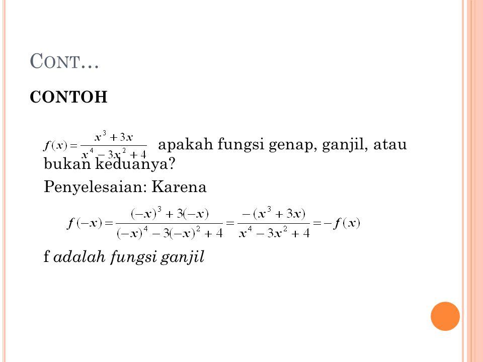 C ONT … CONTOH apakah fungsi genap, ganjil, atau bukan keduanya? Penyelesaian: Karena f adalah fungsi ganjil