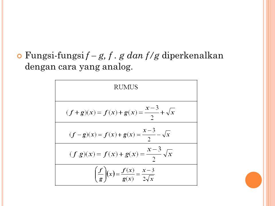 Fungsi-fungsi f – g, f. g dan f/g diperkenalkan dengan cara yang analog. RUMUS