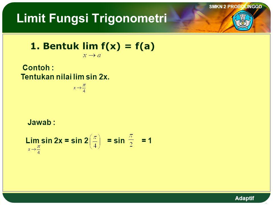Adaptif SMKN 2 PROBOLINGGO Hal.: 100 Isi dengan Judul Halaman Terkait 12. The value of is …. a. d. -1 b. 0e. -6 c. The Limits of Algebraic Functions