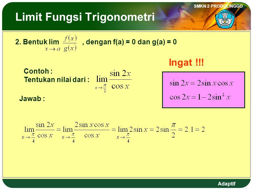 Adaptif SMKN 2 PROBOLINGGO The Limit Trigonometric Fuction 1. Form of lim f(x) = f(a) Example : Find the value of lim sin 2x. Answer : Lim sin 2x = si