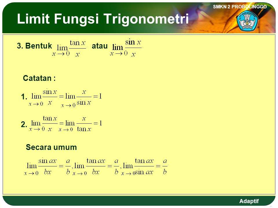 Adaptif SMKN 2 PROBOLINGGO The Limit of Trigonometric function 2. Form of lim, and f(a) = 0 and g(a) = 0 Example : Find the value of : Answer : Rememb